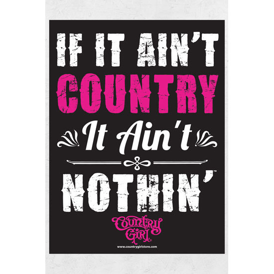 "Country Girl® Ain't Country Ain't Nothin - 18"" x 24"" Poster"